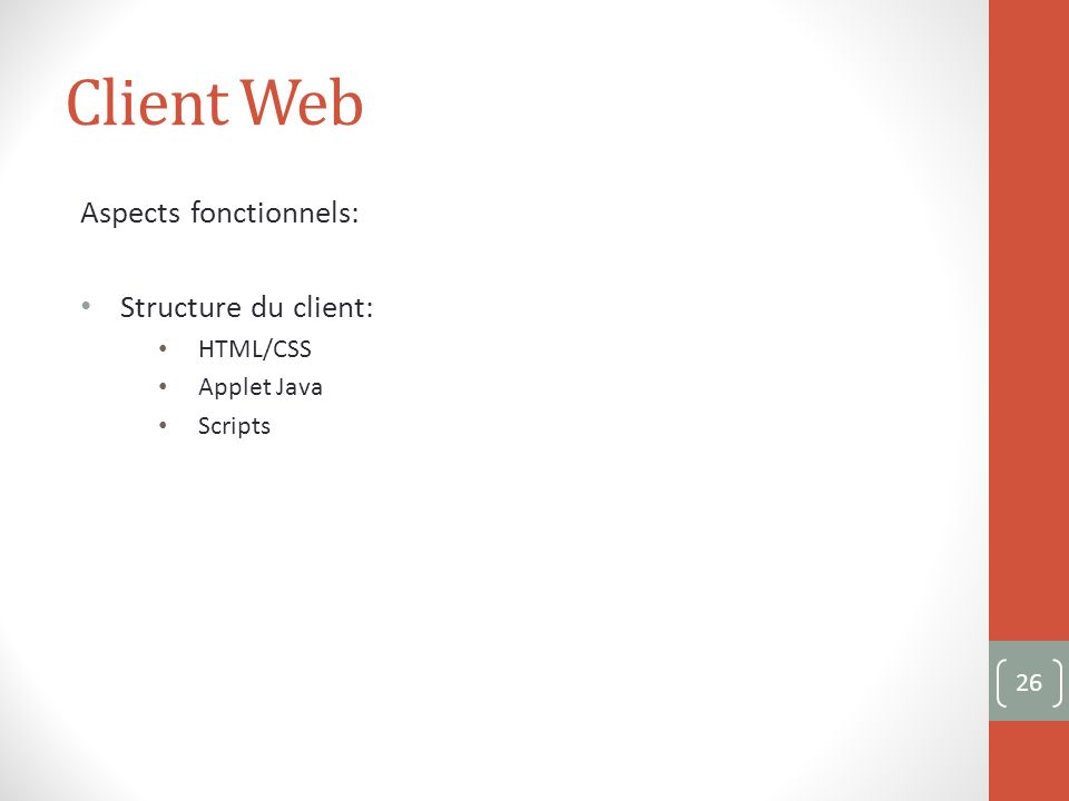 Client Web Aspects fonctionnels: Structure du client: HTML/CSS Applet Java Scripts 26