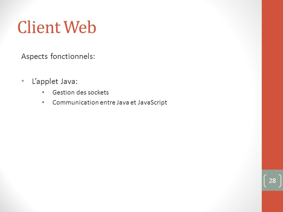 Client Web Aspects fonctionnels: Lapplet Java: Gestion des sockets Communication entre Java et JavaScript 28
