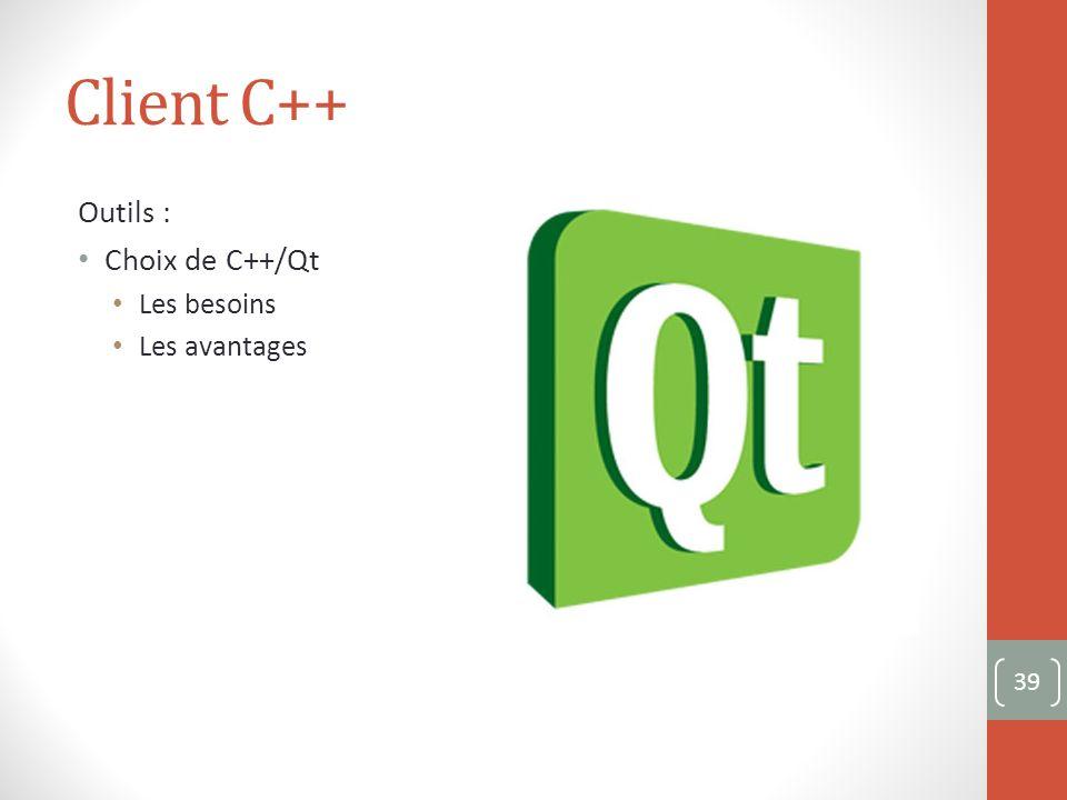 Client C++ Outils : Choix de C++/Qt Les besoins Les avantages 39
