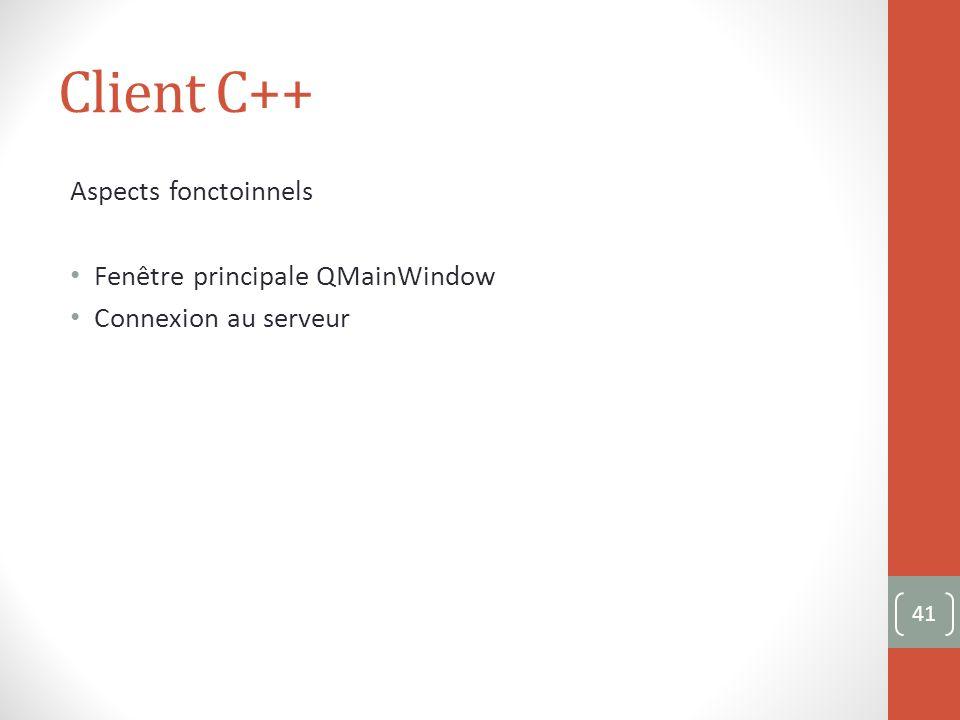 Client C++ Aspects fonctoinnels Fenêtre principale QMainWindow Connexion au serveur 41