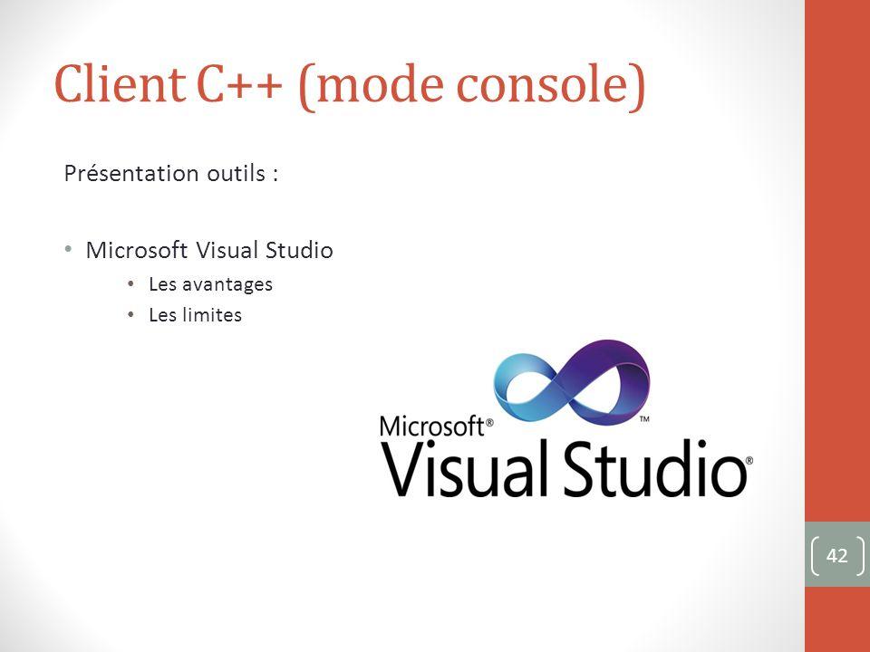 Client C++ (mode console) Présentation outils : Microsoft Visual Studio Les avantages Les limites 42