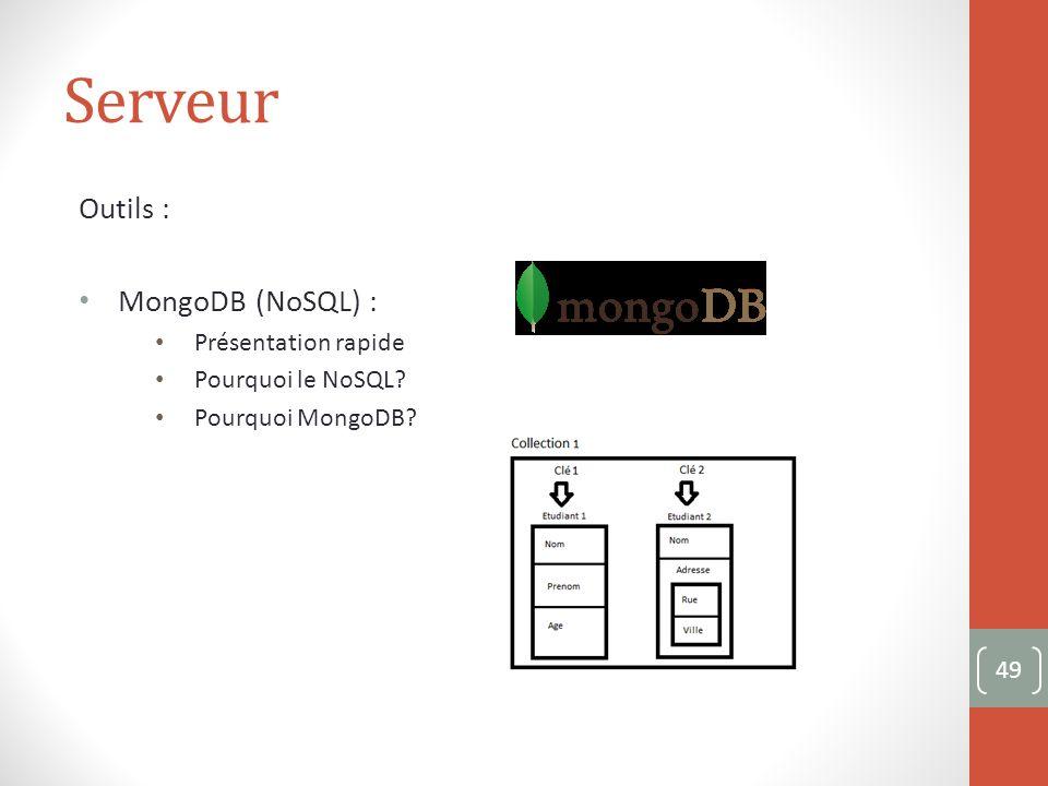 Serveur Outils : MongoDB (NoSQL) : Présentation rapide Pourquoi le NoSQL Pourquoi MongoDB 49
