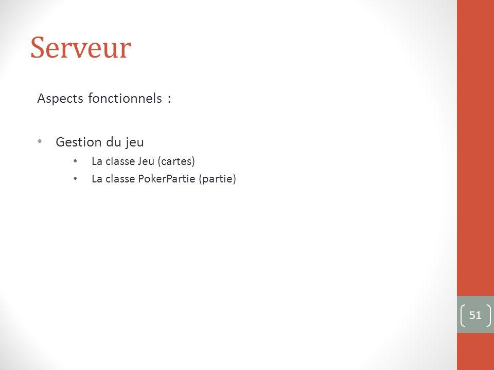 Serveur Aspects fonctionnels : Gestion du jeu La classe Jeu (cartes) La classe PokerPartie (partie) 51