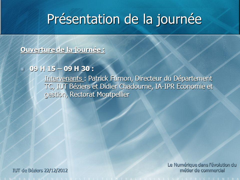 Présentation de la journée Présentation de la journée Ouverture de la journée : 09 H 15 – 09 H 30 : 09 H 15 – 09 H 30 : Intervenants : Patrick Furnon,