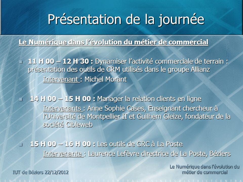 Présentation de la journée Présentation de la journée Le Numérique dans lévolution du métier de commercial 11 H 00 – 12 H 30 : Dynamiser lactivité com