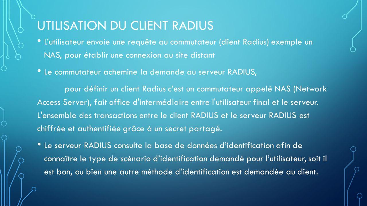 Accept : lidentification est réussi Reject : lidentification a échoué Challenge : le serveur RADIUS demande des informations supplémentaires à lutilisateur.