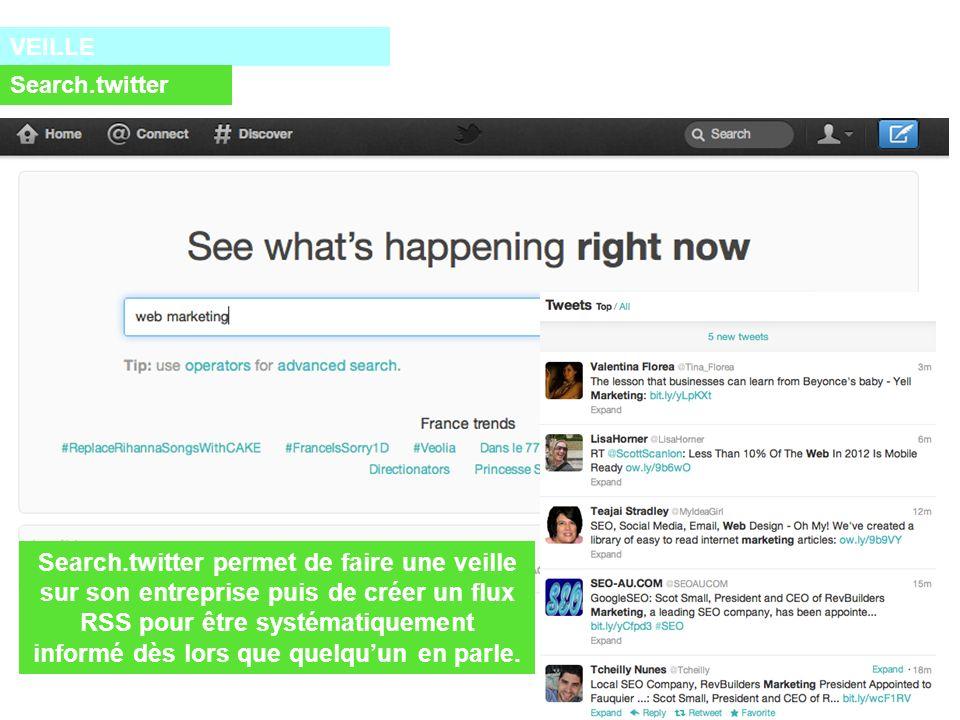 VEILLE Search.twitter Search.twitter permet de faire une veille sur son entreprise puis de créer un flux RSS pour être systématiquement informé dès lors que quelquun en parle.