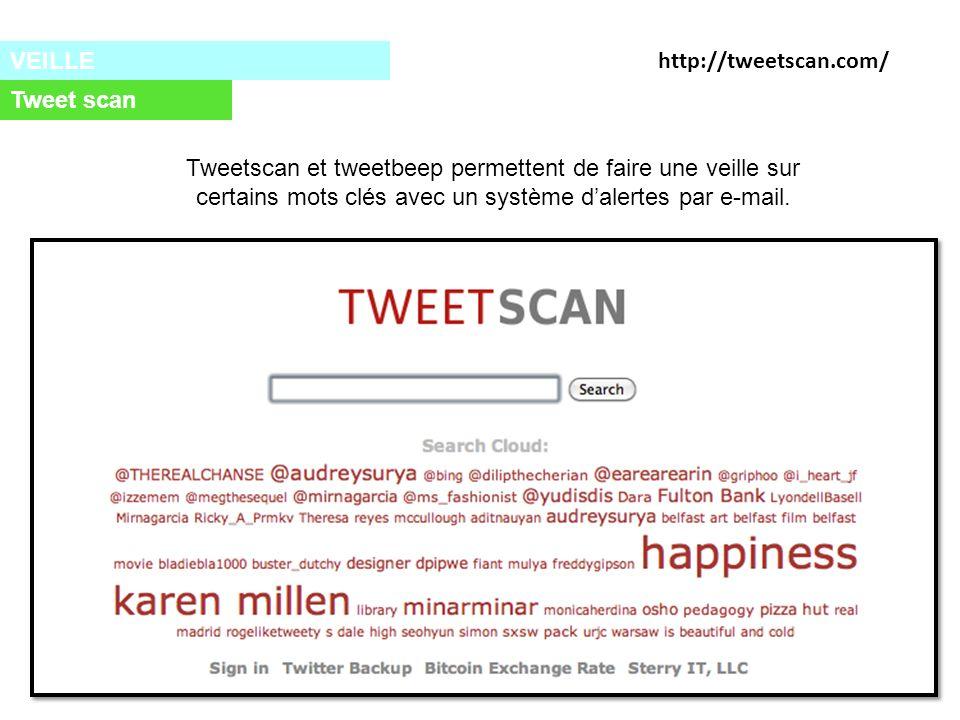 VEILLE Tweet scan Tweetscan et tweetbeep permettent de faire une veille sur certains mots clés avec un système dalertes par e-mail.