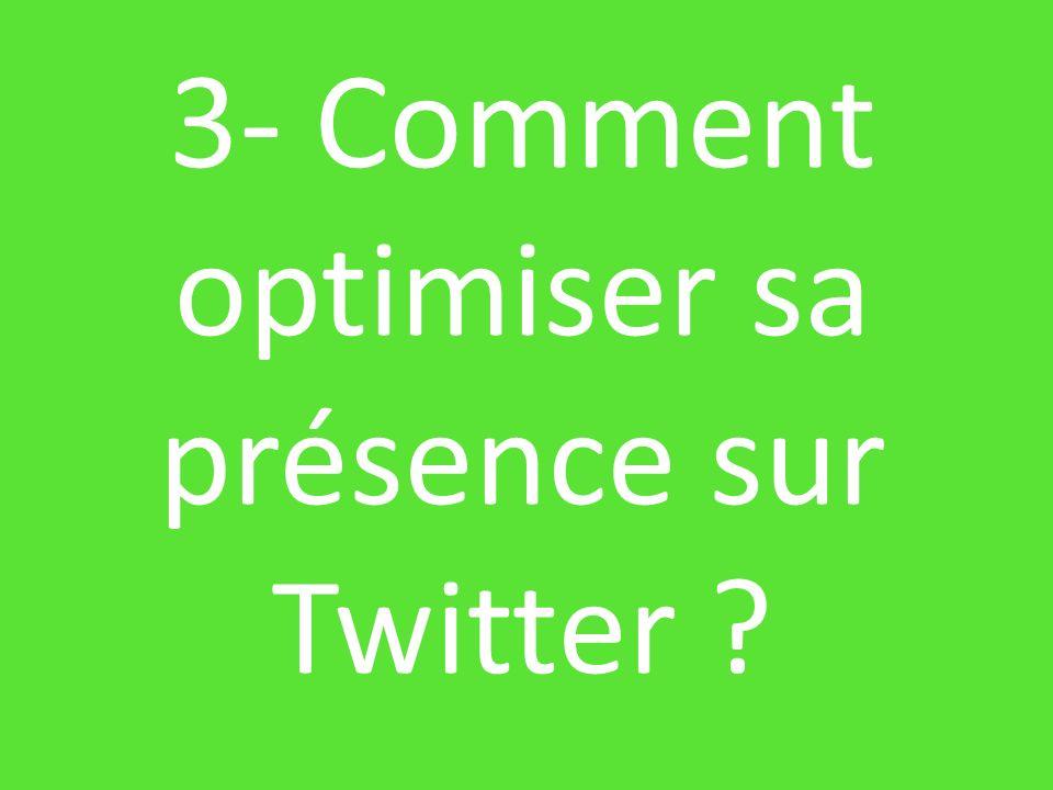 3- Comment optimiser sa présence sur Twitter ?