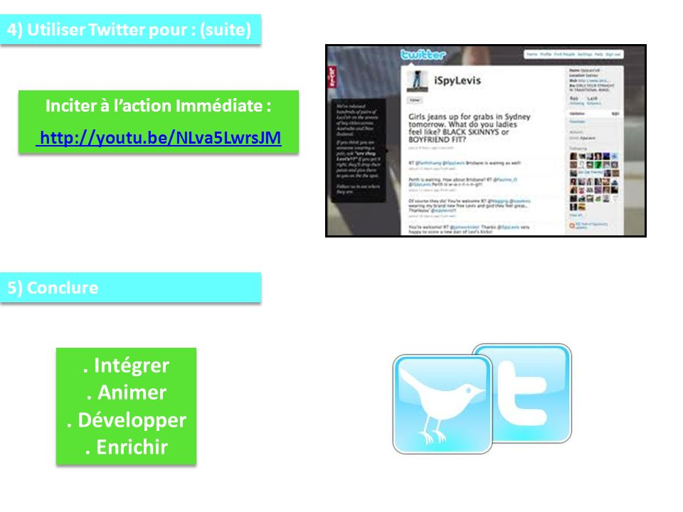 4) Utiliser Twitter pour : (suite) Inciter à laction Immédiate : http://youtu.be/NLva5LwrsJM http://youtu.be/NLva5LwrsJM Inciter à laction Immédiate :