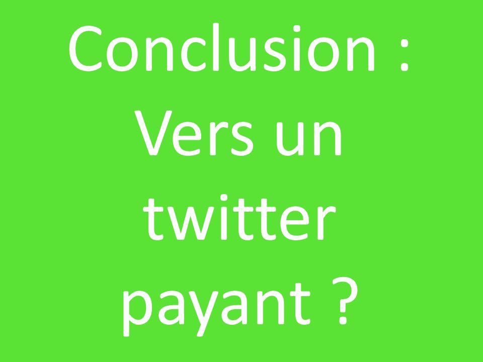 Conclusion : Vers un twitter payant ?
