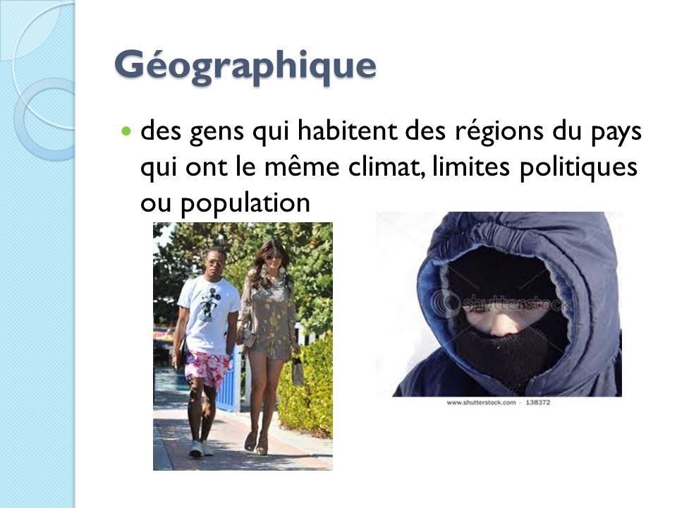 Géographique des gens qui habitent des régions du pays qui ont le même climat, limites politiques ou population