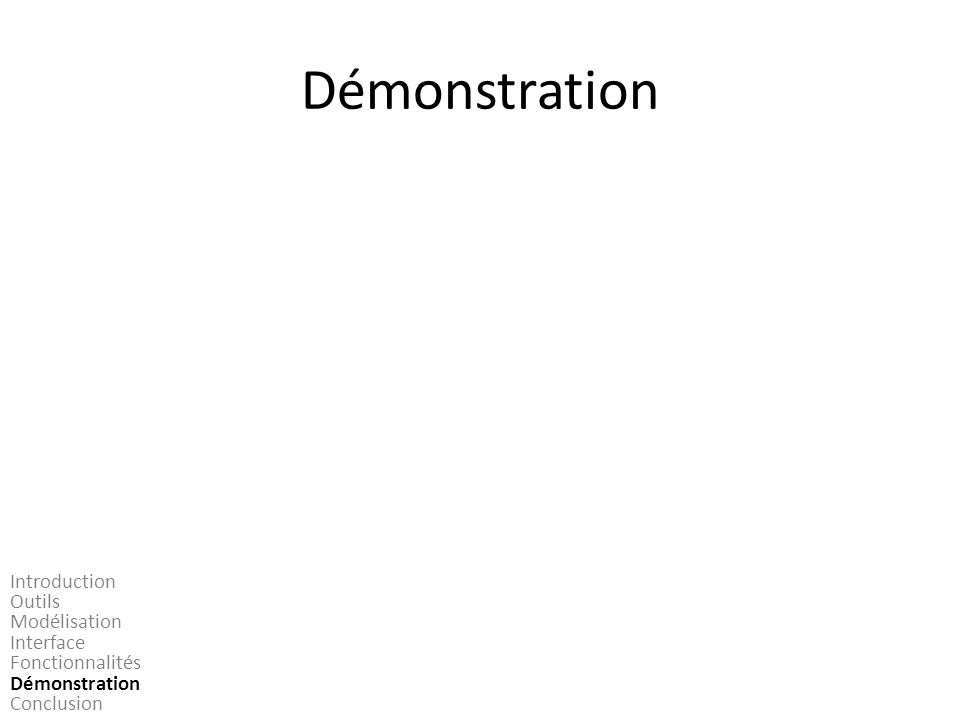 Démonstration Introduction Outils Modélisation Interface Fonctionnalités Démonstration Conclusion
