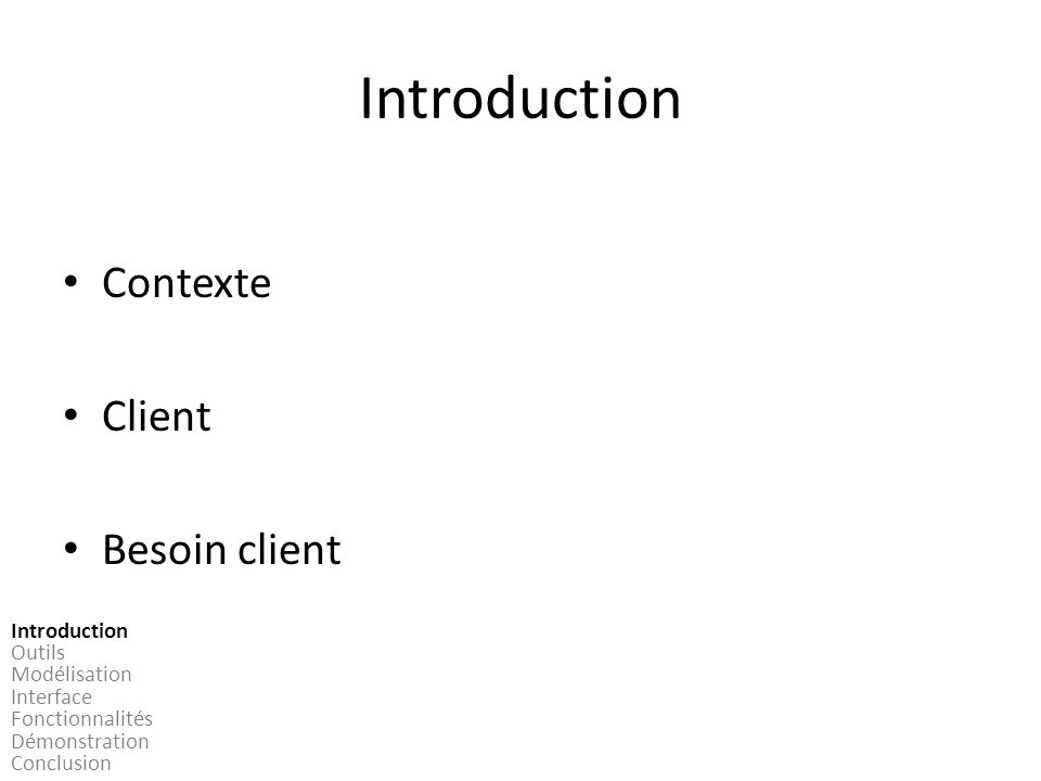 Introduction Contexte Client Besoin client Introduction Outils Modélisation Interface Fonctionnalités Démonstration Conclusion