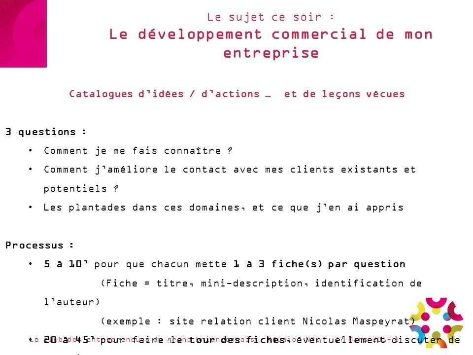 Le sujet ce soir : Le développement commercial de mon entreprise Le club des entrepreneurs du grand briançonnais – Réunion N°2 – 27 Mars 2014 Catalogu