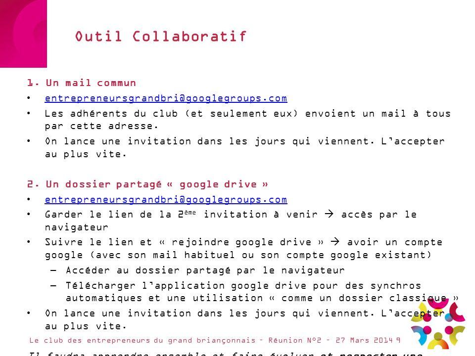 Outil Collaboratif 1. Un mail commun entrepreneursgrandbri@googlegroups.com Les adhérents du club (et seulement eux) envoient un mail à tous par cette