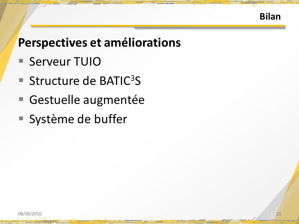 Bilan Perspectives et améliorations Serveur TUIO Structure de BATIC 3 S Gestuelle augmentée Système de buffer 08/06/201021