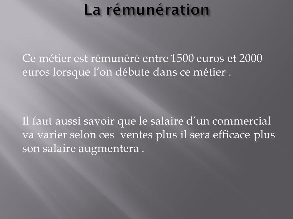 Ce métier est rémunéré entre 1500 euros et 2000 euros lorsque lon débute dans ce métier. Il faut aussi savoir que le salaire dun commercial va varier