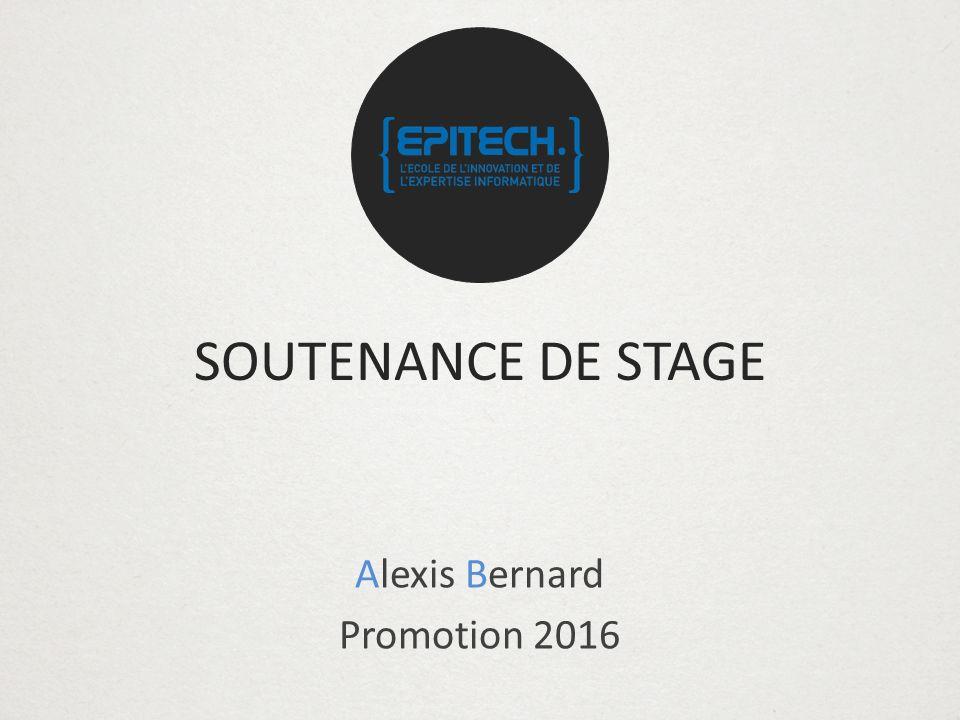 SOUTENANCE DE STAGE Alexis Bernard Promotion 2016