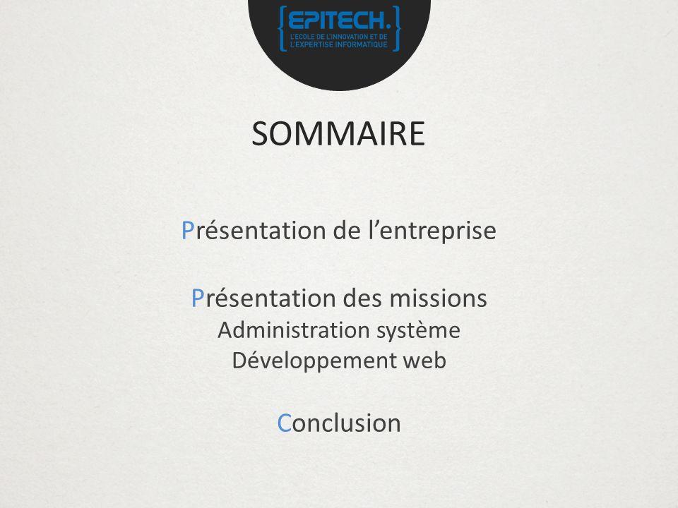 SOMMAIRE Présentation de lentreprise Présentation des missions Administration système Développement web Conclusion