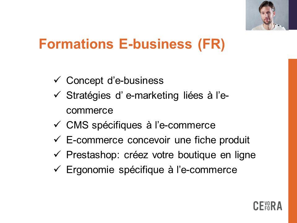 Formations E-business (FR)on Concept de-business Stratégies d e-marketing liées à le- commerce CMS spécifiques à le-commerce E-commerce concevoir une