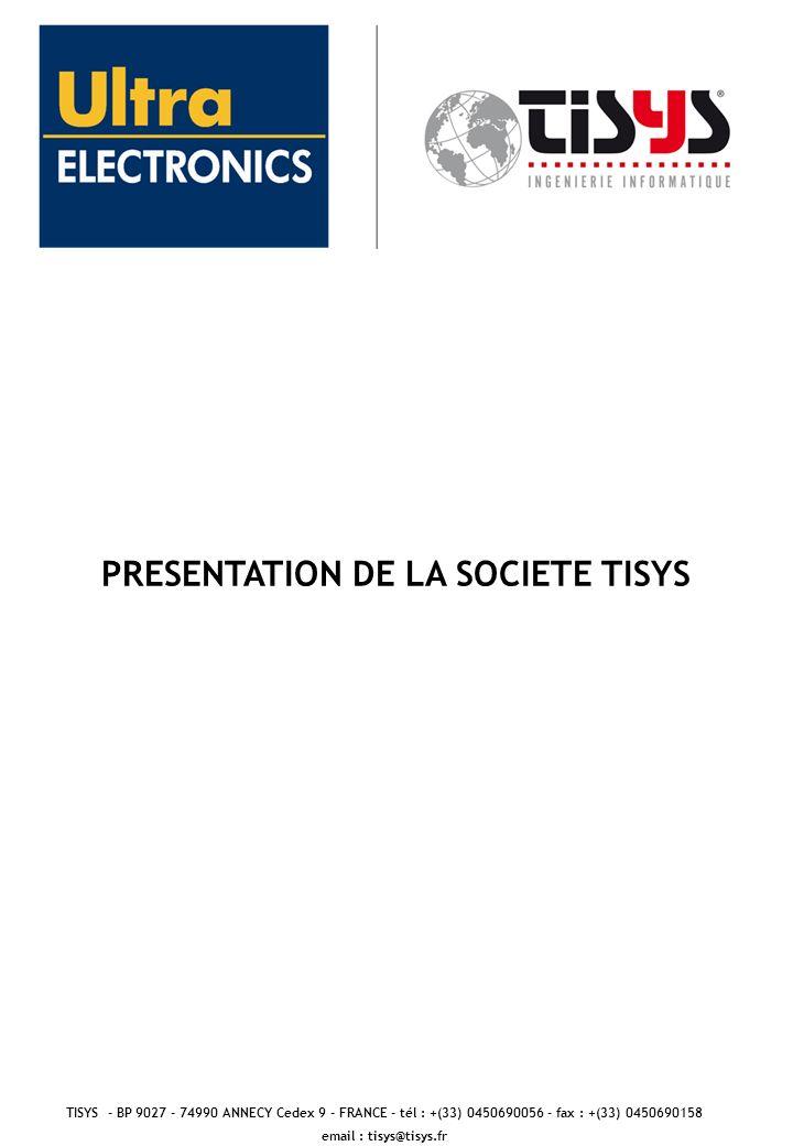 PRESENTATION DE LA SOCIETE TISYS TISYS - BP 9027 - 74990 ANNECY Cedex 9 - FRANCE - tél : +(33) 0450690056 - fax : +(33) 0450690158 email : tisys@tisys.fr