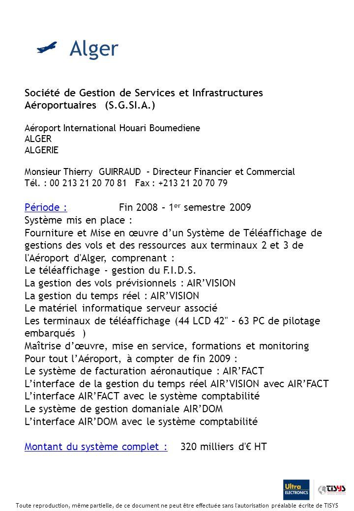 Société de Gestion de Services et Infrastructures Aéroportuaires (S.G.SI.A.) Aéroport International Houari Boumediene ALGER ALGERIE Monsieur Thierry GUIRRAUD – Directeur Financier et Commercial Tél.