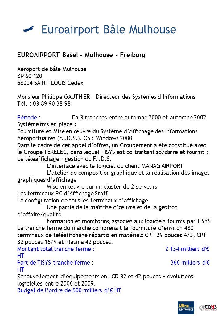 EUROAIRPORT Basel – Mulhouse - Freiburg Aéroport de Bâle Mulhouse BP 60 120 68304 SAINT-LOUIS Cedex Monsieur Philippe GAUTHIER – Directeur des Systèmes dInformations Tél.