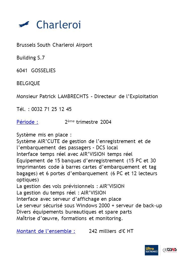Brussels South Charleroi Airport Building S.7 6041 GOSSELIES BELGIQUE Monsieur Patrick LAMBRECHTS – Directeur de lExploitation Tél.