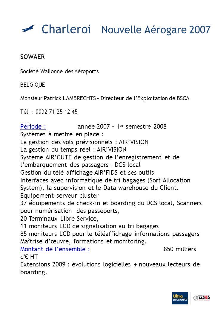 SOWAER Société Wallonne des Aéroports BELGIQUE Monsieur Patrick LAMBRECHTS – Directeur de lExploitation de BSCA Tél.