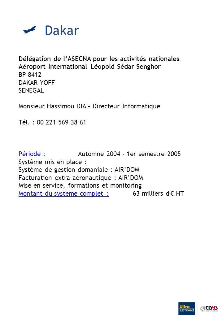 Délégation de lASECNA pour les activités nationales Aéroport International Léopold Sédar Senghor BP 8412 DAKAR YOFF SENEGAL Monsieur Hassimou DIA – Directeur Informatique Tél.