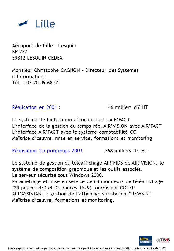 Aéroport de Lille - Lesquin BP 227 59812 LESQUIN CEDEX Monsieur Christophe CAGNON – Directeur des Systèmes dInformations Tél.