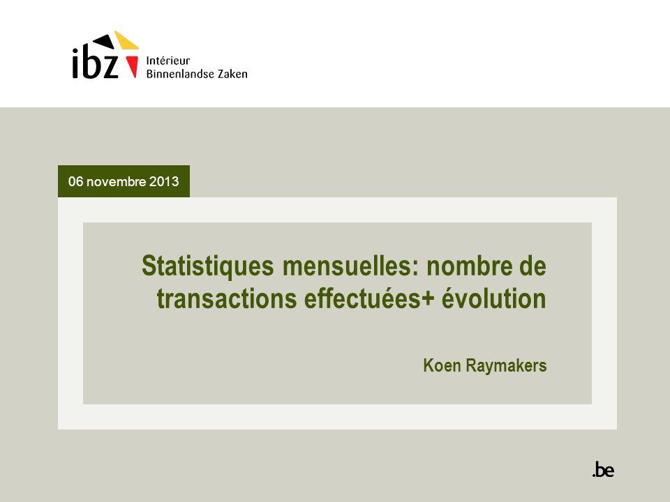 06 novembre 2013 Statistiques mensuelles: nombre de transactions effectuées+ évolution Koen Raymakers