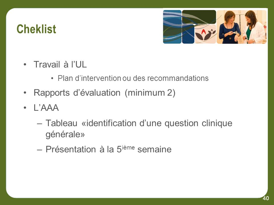 Cheklist Travail à lUL Plan dintervention ou des recommandations Rapports dévaluation (minimum 2) LAAA –Tableau «identification dune question clinique