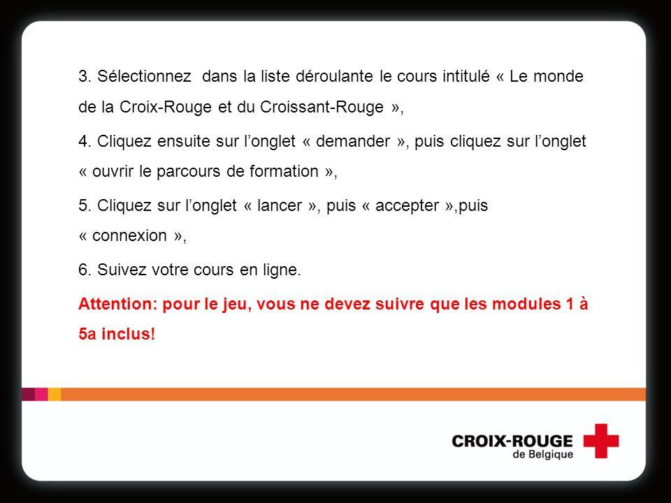 3. Sélectionnez dans la liste déroulante le cours intitulé « Le monde de la Croix-Rouge et du Croissant-Rouge », 4. Cliquez ensuite sur longlet « dema