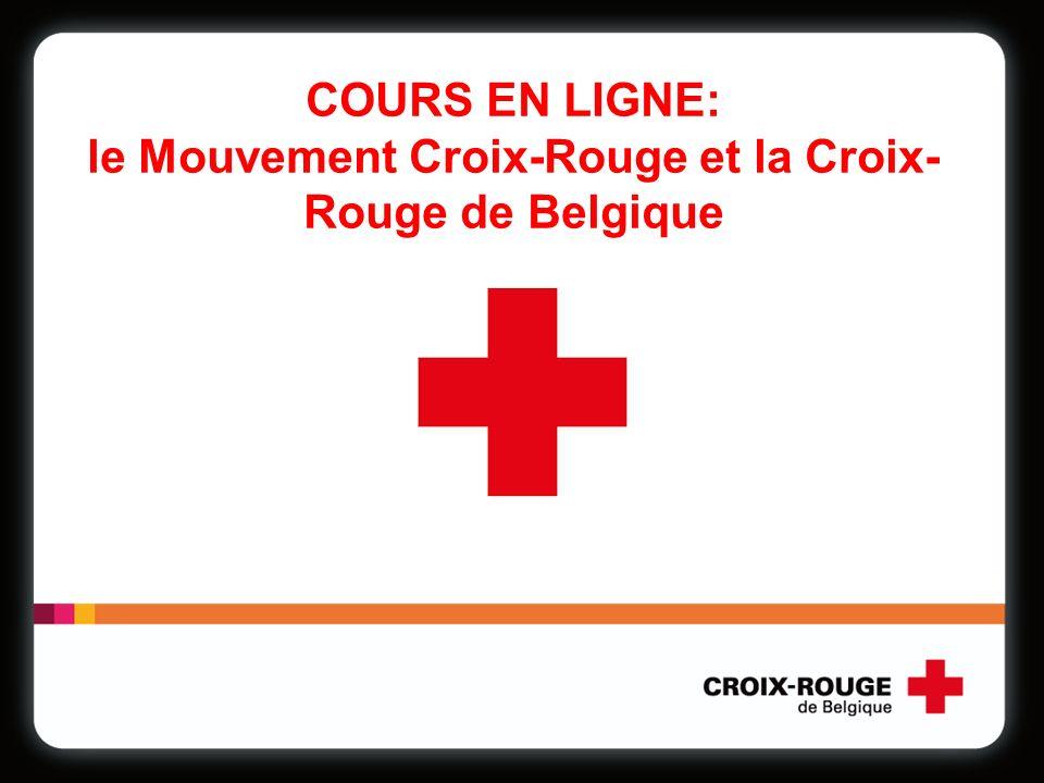 COURS EN LIGNE: le Mouvement Croix-Rouge et la Croix- Rouge de Belgique