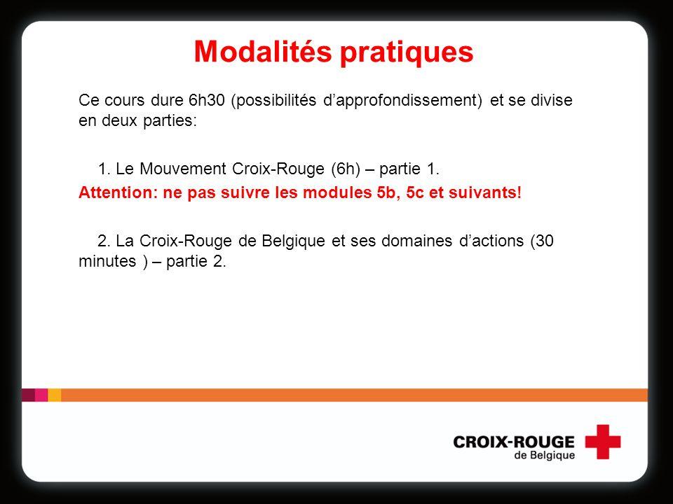 Modalités pratiques Ce cours dure 6h30 (possibilités dapprofondissement) et se divise en deux parties: 1. Le Mouvement Croix-Rouge (6h) – partie 1. At