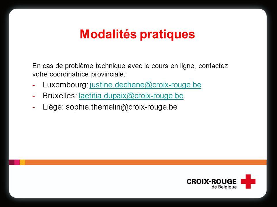 Modalités pratiques En cas de problème technique avec le cours en ligne, contactez votre coordinatrice provinciale: -Luxembourg: justine.dechene@croix