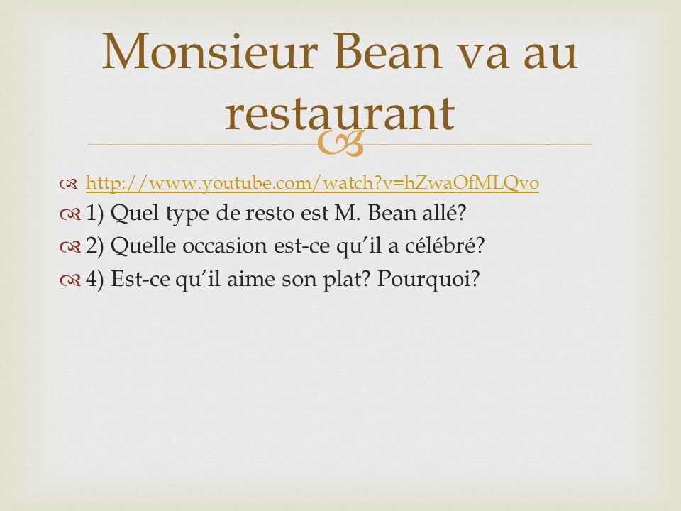 http://www.youtube.com/watch?v=hZwaOfMLQvo 1) Quel type de resto est M. Bean allé? 2) Quelle occasion est-ce quil a célébré? 4) Est-ce quil aime son p