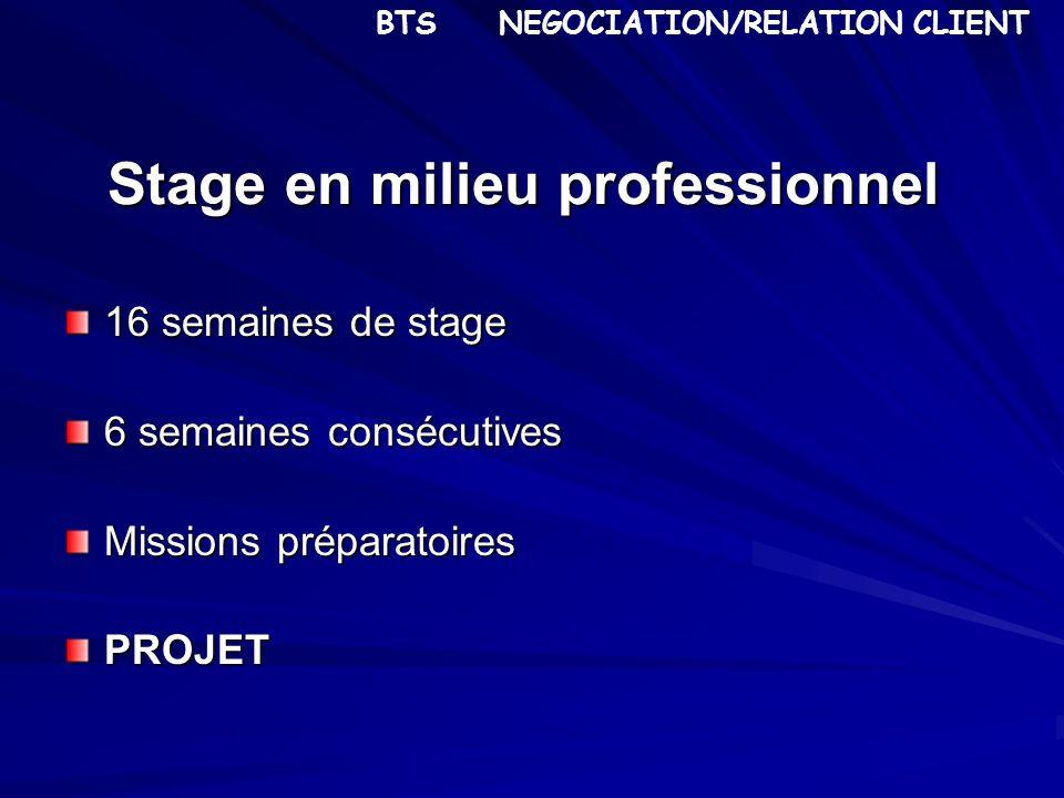 Stage en milieu professionnel 16 semaines de stage 6 semaines consécutives Missions préparatoires PROJET BTS NEGOCIATION/RELATION CLIENT