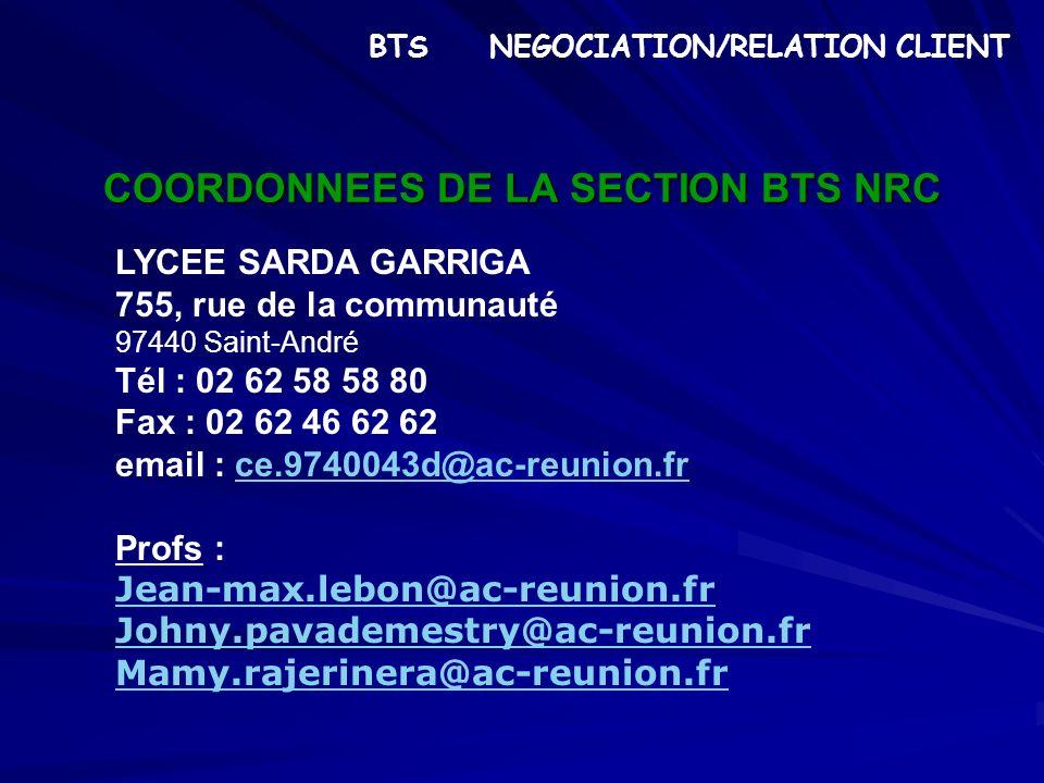 COORDONNEES DE LA SECTION BTS NRC LYCEE SARDA GARRIGA 755, rue de la communauté 97440 Saint-André Tél : 02 62 58 58 80 Fax : 02 62 46 62 62 email : ce