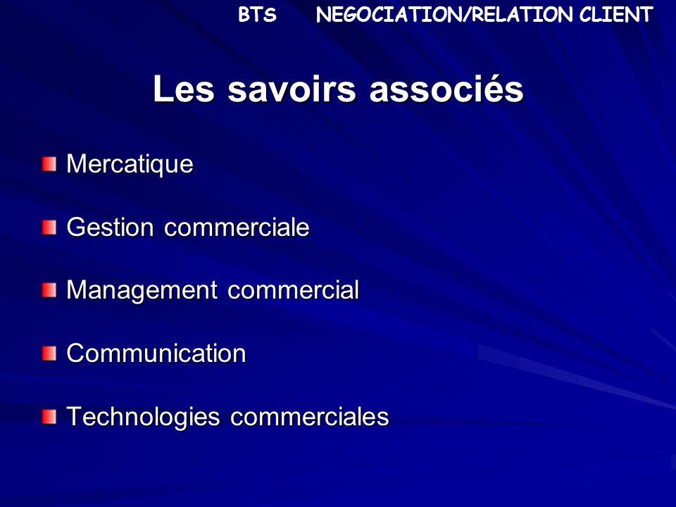 Les savoirs associés Mercatique Gestion commerciale Management commercial Communication Technologies commerciales BTS NEGOCIATION/RELATION CLIENT