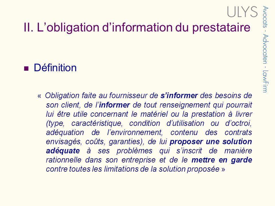 II. Lobligation dinformation du prestataire Définition « Obligation faite au fournisseur de sinformer des besoins de son client, de linformer de tout