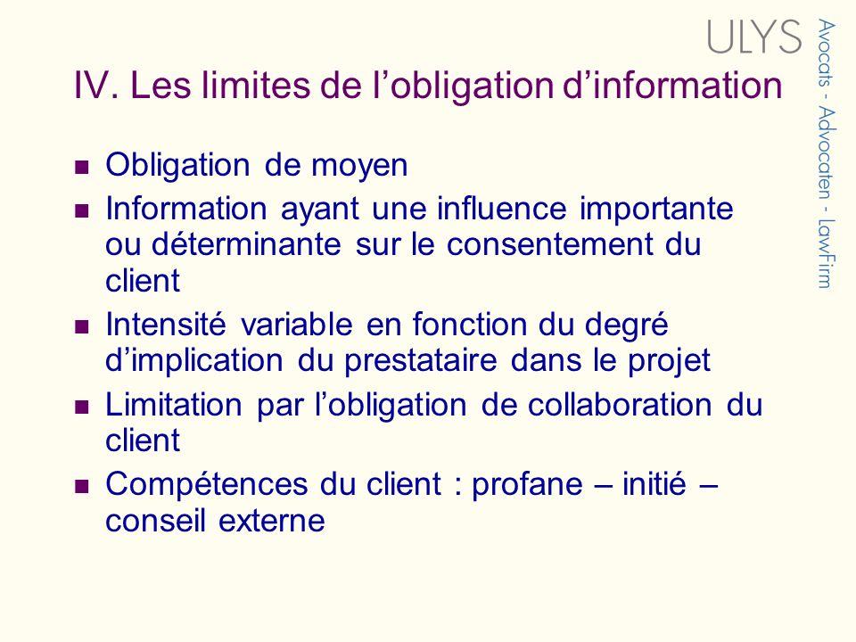 IV. Les limites de lobligation dinformation Obligation de moyen Information ayant une influence importante ou déterminante sur le consentement du clie