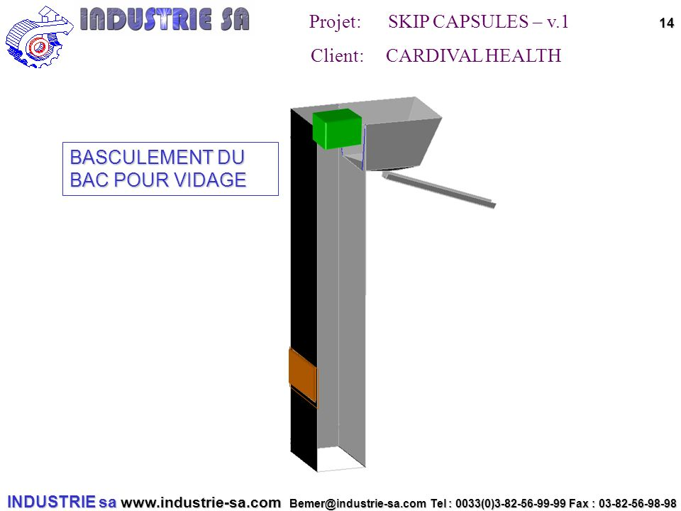 INDUSTRIE sa www.industrie-sa.com Bemer@industrie-sa.com Tel : 0033(0)3-82-56-99-99 Fax : 03-82-56-98-98 Projet: SKIP CAPSULES – v.1 Client: CARDIVAL