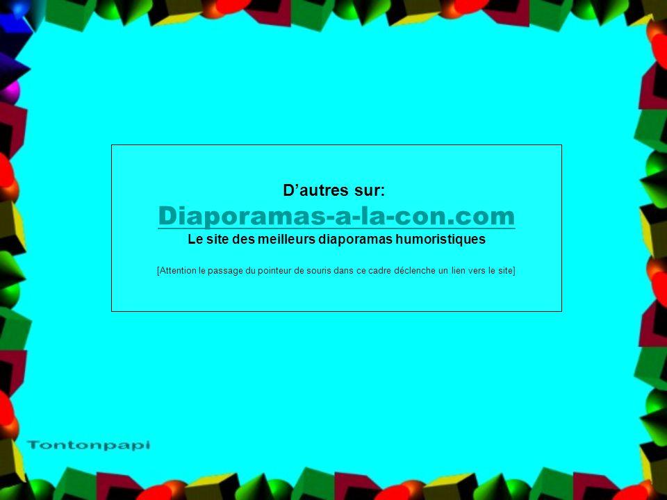 Retrouvez les meilleurs diaporamas PPS dhumour et de divertissement sur http://www.diaporamas-a-la-con.com http://www.diaporamas-a-la-con.com Images d
