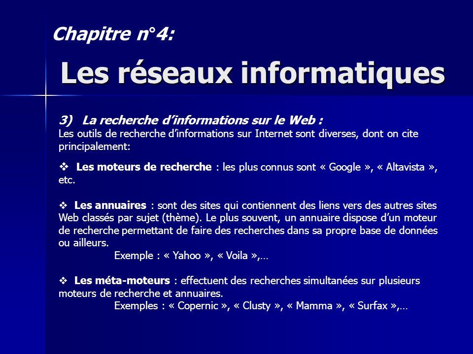 Les réseaux informatiques Chapitre n°4: 3) La recherche dinformations sur le Web : Les outils de recherche dinformations sur Internet sont diverses, dont on cite principalement: Les moteurs de recherche : les plus connus sont « Google », « Altavista », etc.