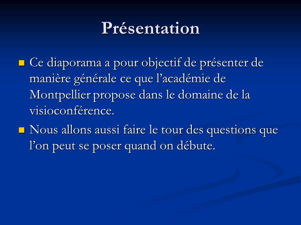 Présentation Ce diaporama a pour objectif de présenter de manière générale ce que lacadémie de Montpellier propose dans le domaine de la visioconféren
