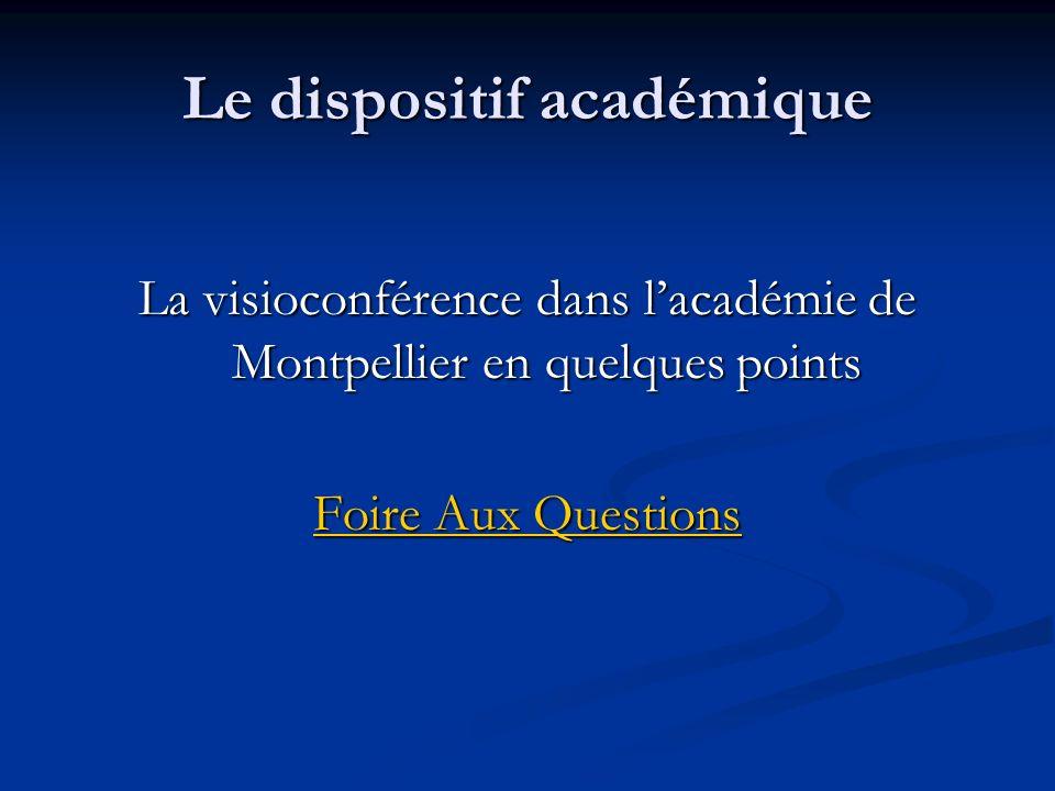 Le dispositif académique La visioconférence dans lacadémie de Montpellier en quelques points Foire Aux Questions Foire Aux Questions
