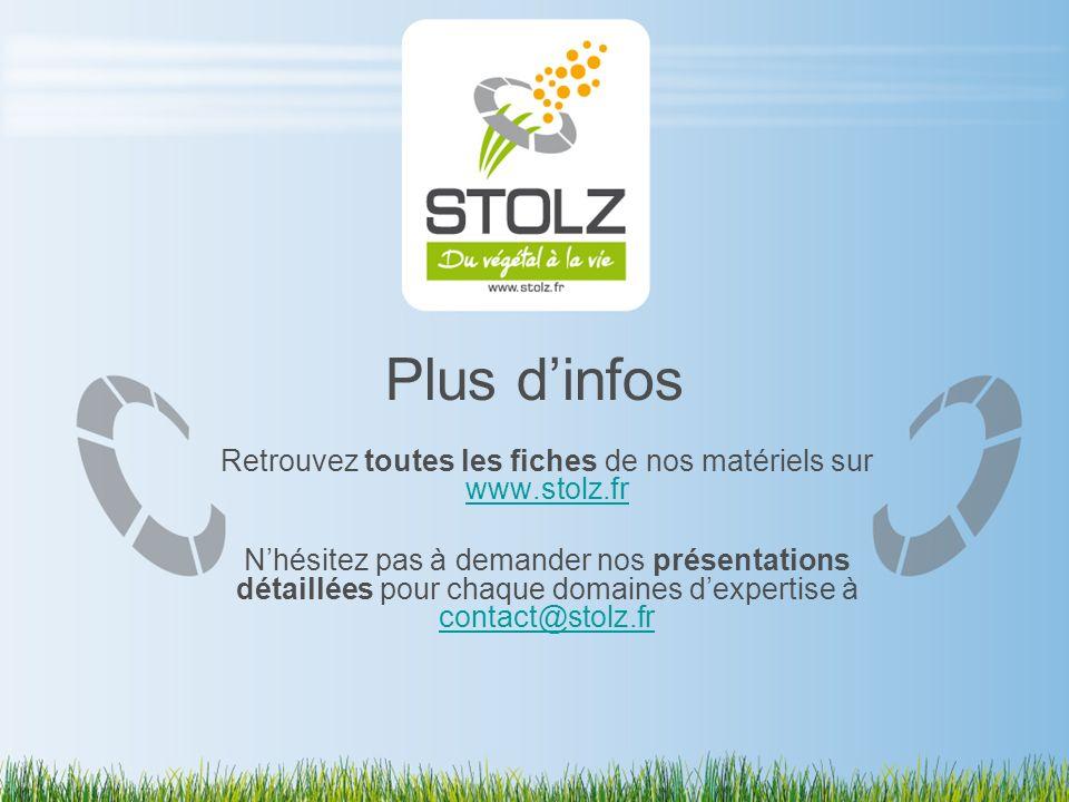 Plus dinfos Retrouvez toutes les fiches de nos matériels sur www.stolz.fr www.stolz.fr Nhésitez pas à demander nos présentations détaillées pour chaqu